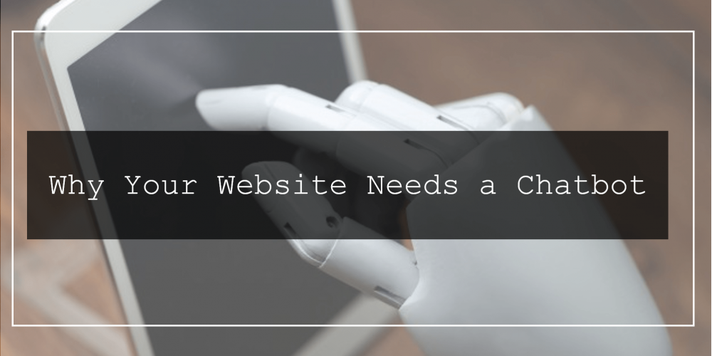 Why Your Website Needs a Chatbot